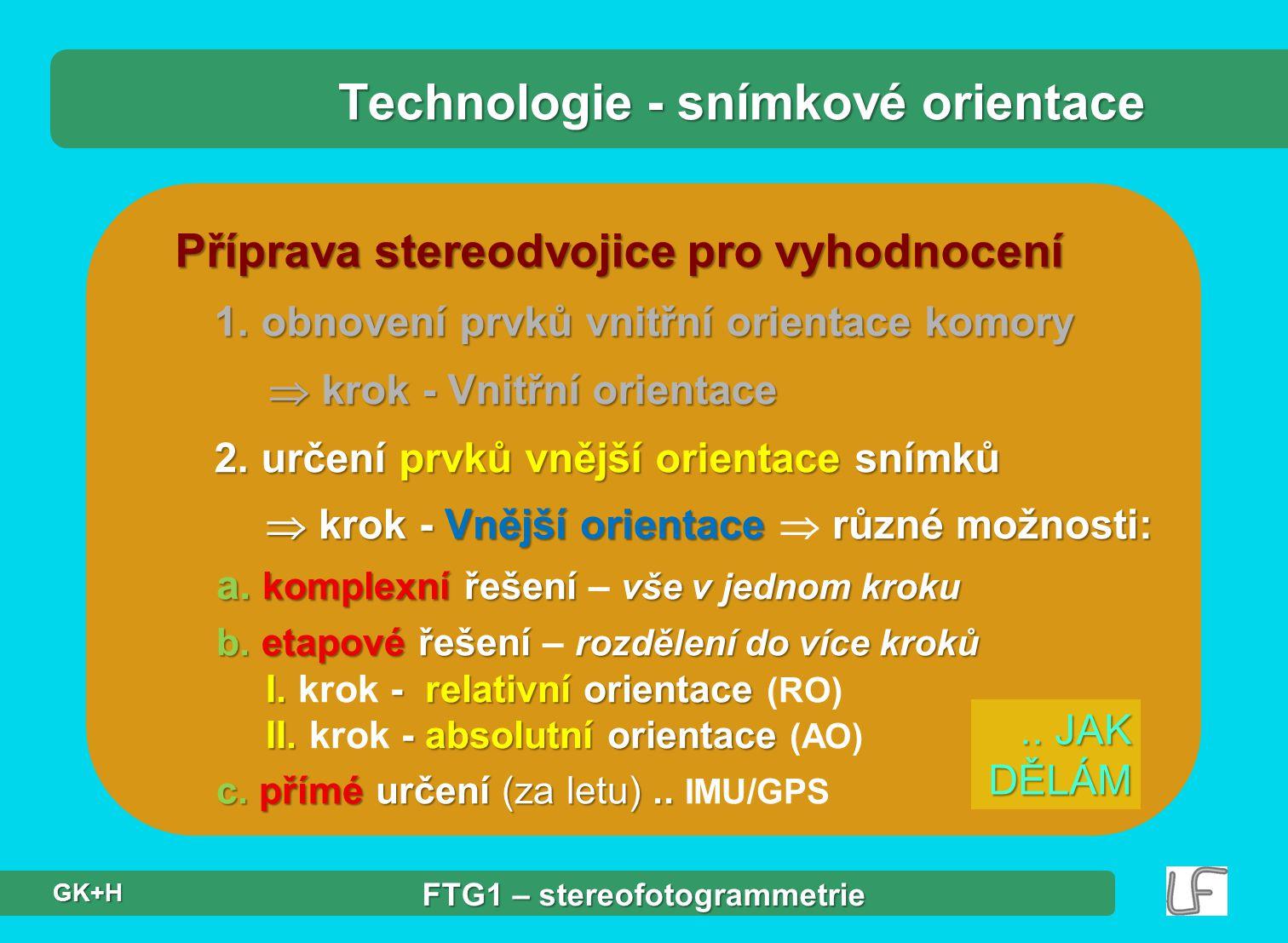 Příprava stereodvojice pro vyhodnocení 1. obnovení prvků vnitřní orientace komory  krok - Vnitřní orientace  krok - Vnitřní orientace 2. určení prvk