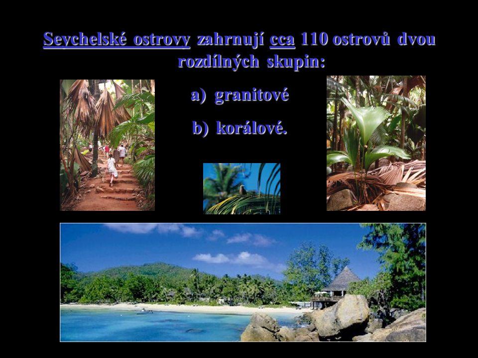 Seychelské ostrovy zahrnují cca 110 ostrovů dvou rozdílných skupin: a)granitové b)korálové.