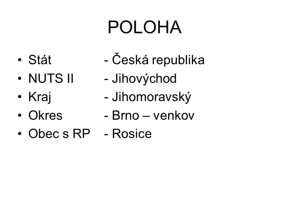 POLOHA Stát- Česká republika NUTS II- Jihovýchod Kraj- Jihomoravský Okres- Brno – venkov Obec s RP- Rosice