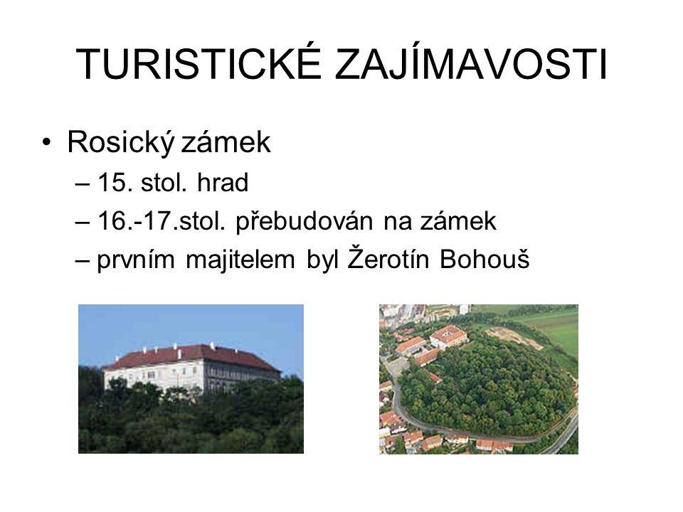 TURISTICKÉ ZAJÍMAVOSTI Rosický zámek –15. stol. hrad –16.-17.stol.