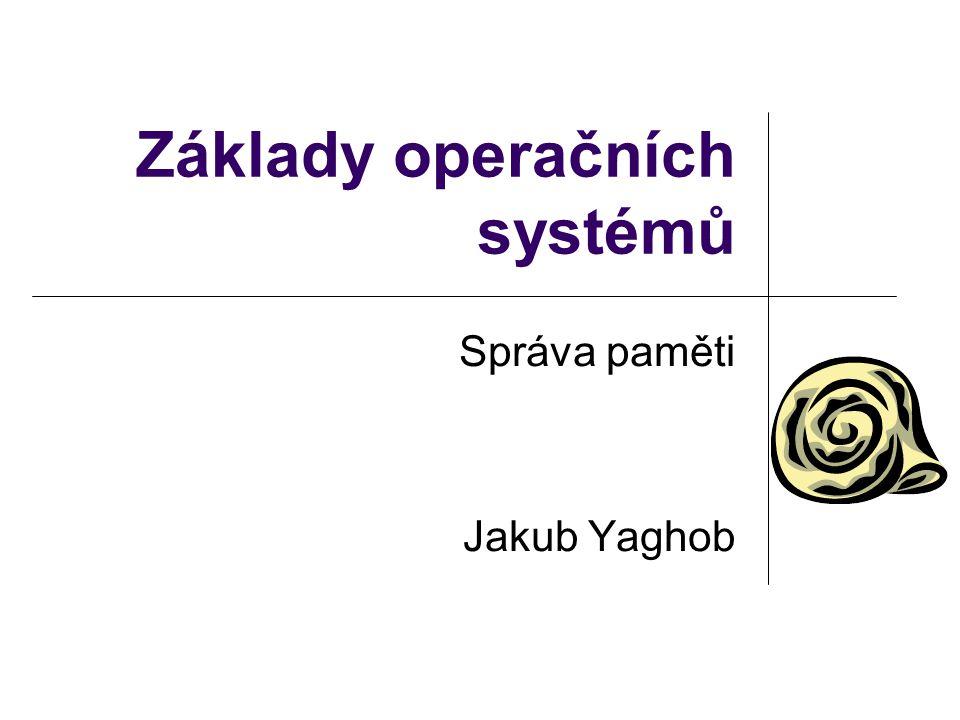 Základy operačních systémů Správa paměti Jakub Yaghob