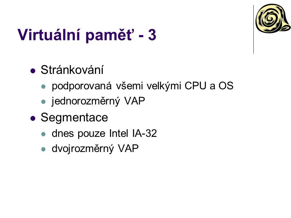 Virtuální paměť - 3 Stránkování podporovaná všemi velkými CPU a OS jednorozměrný VAP Segmentace dnes pouze Intel IA-32 dvojrozměrný VAP