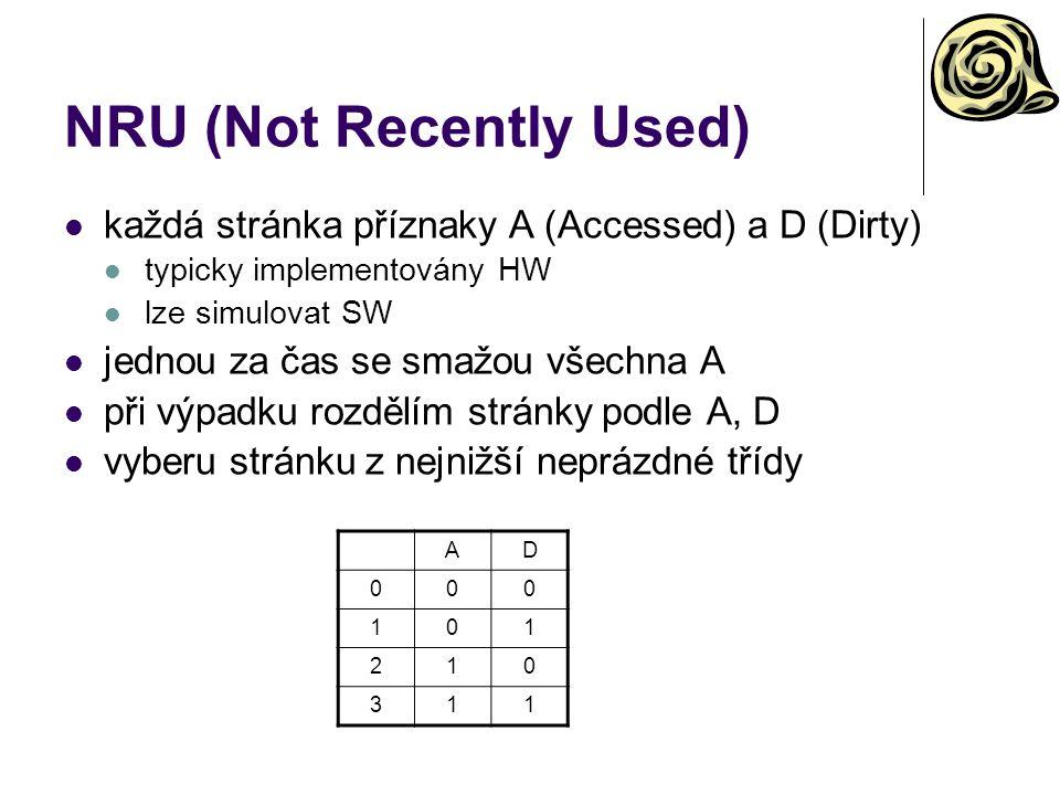 NRU (Not Recently Used) každá stránka příznaky A (Accessed) a D (Dirty) typicky implementovány HW lze simulovat SW jednou za čas se smažou všechna A p