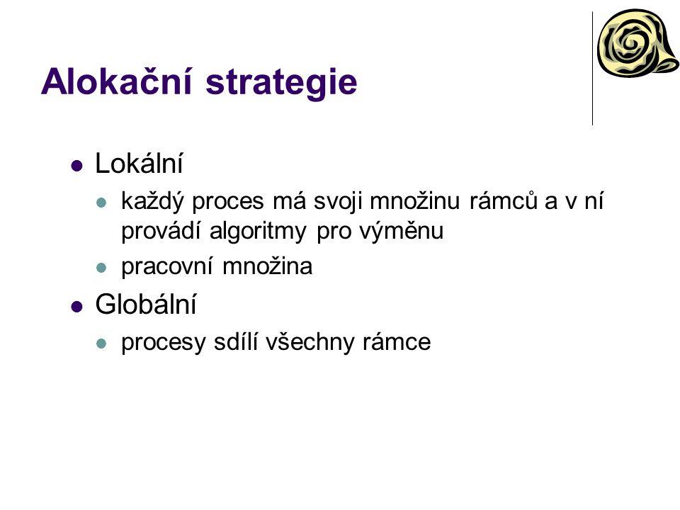 Alokační strategie Lokální každý proces má svoji množinu rámců a v ní provádí algoritmy pro výměnu pracovní množina Globální procesy sdílí všechny rám