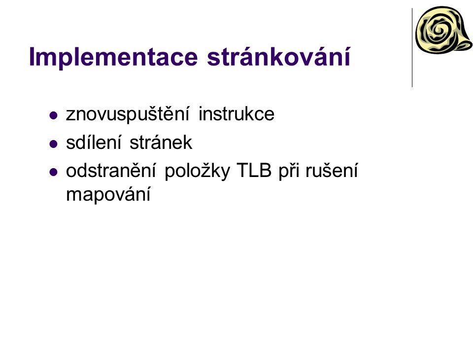 Implementace stránkování znovuspuštění instrukce sdílení stránek odstranění položky TLB při rušení mapování