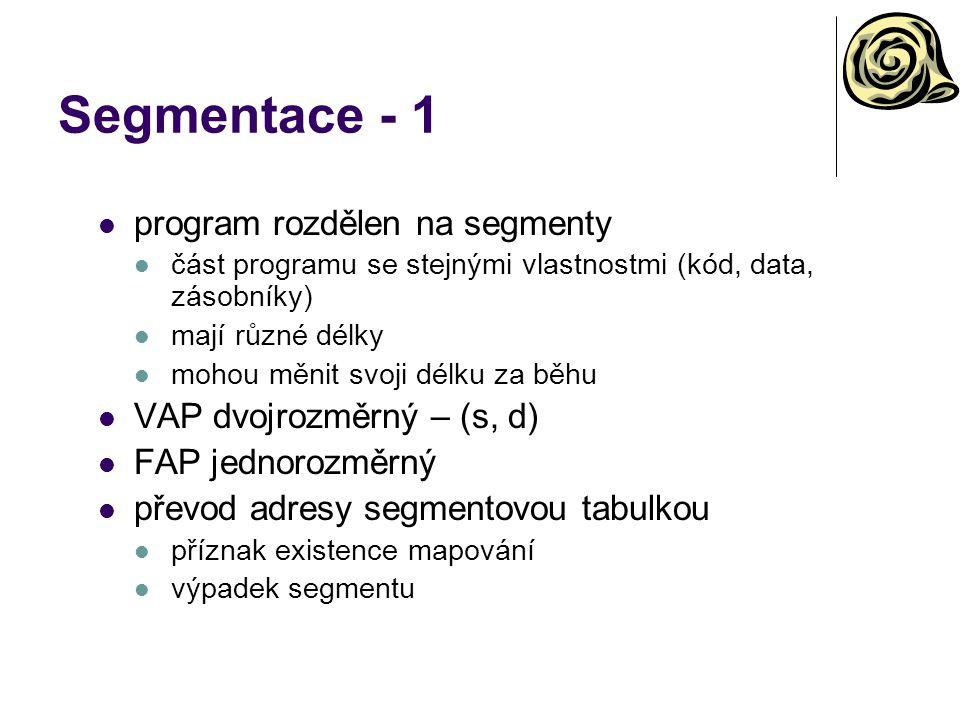 Segmentace - 1 program rozdělen na segmenty část programu se stejnými vlastnostmi (kód, data, zásobníky) mají různé délky mohou měnit svoji délku za b
