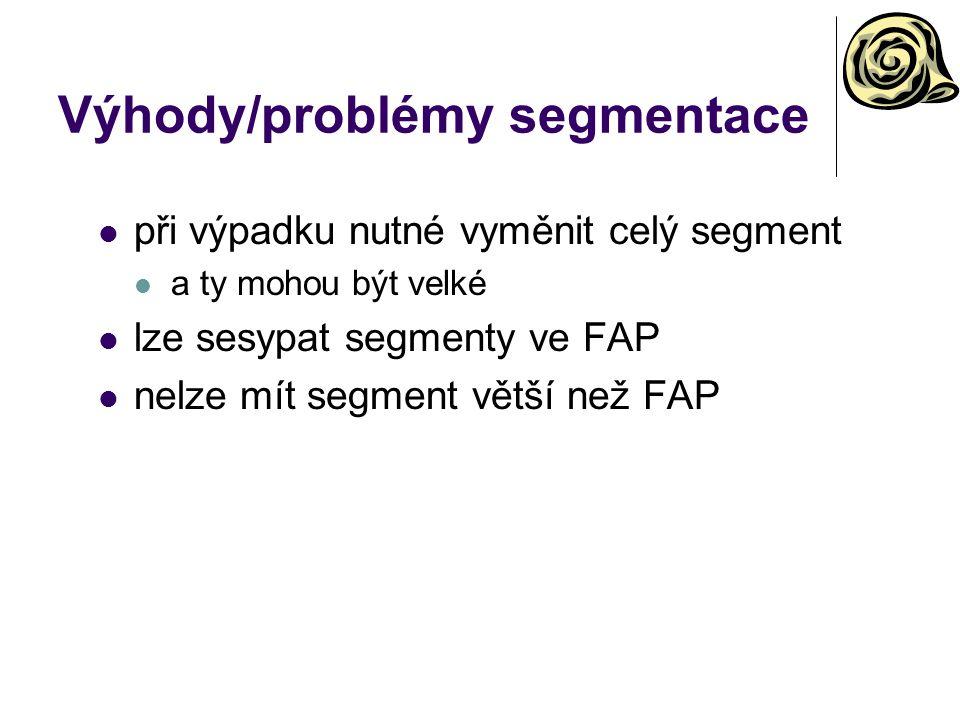 Výhody/problémy segmentace při výpadku nutné vyměnit celý segment a ty mohou být velké lze sesypat segmenty ve FAP nelze mít segment větší než FAP