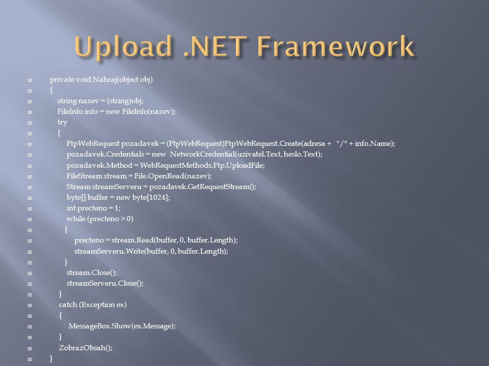  private void Nahraj(object obj)  {  string nazev = (string)obj;  FileInfo info = new FileInfo(nazev);  try  {  FtpWebRequest pozadavek = (FtpW