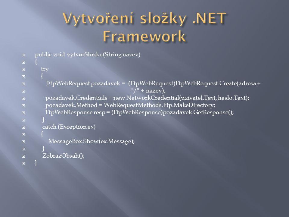  public void vytvorSlozku(String nazev)  {  try  {  FtpWebRequest pozadavek = (FtpWebRequest)FtpWebRequest.Create(adresa + 