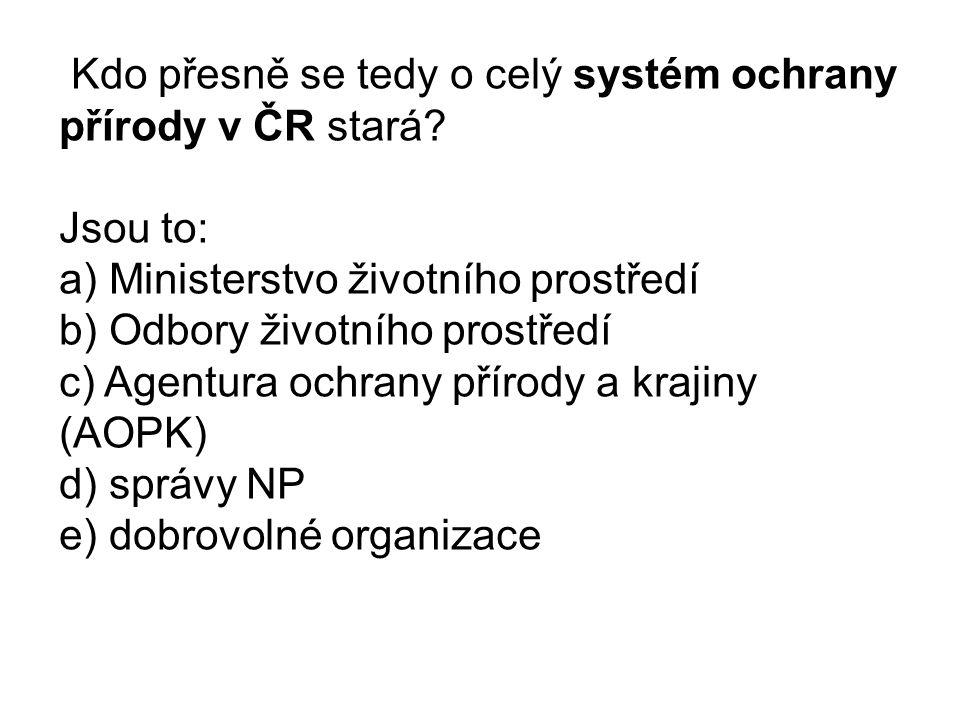 Kdo přesně se tedy o celý systém ochrany přírody v ČR stará.