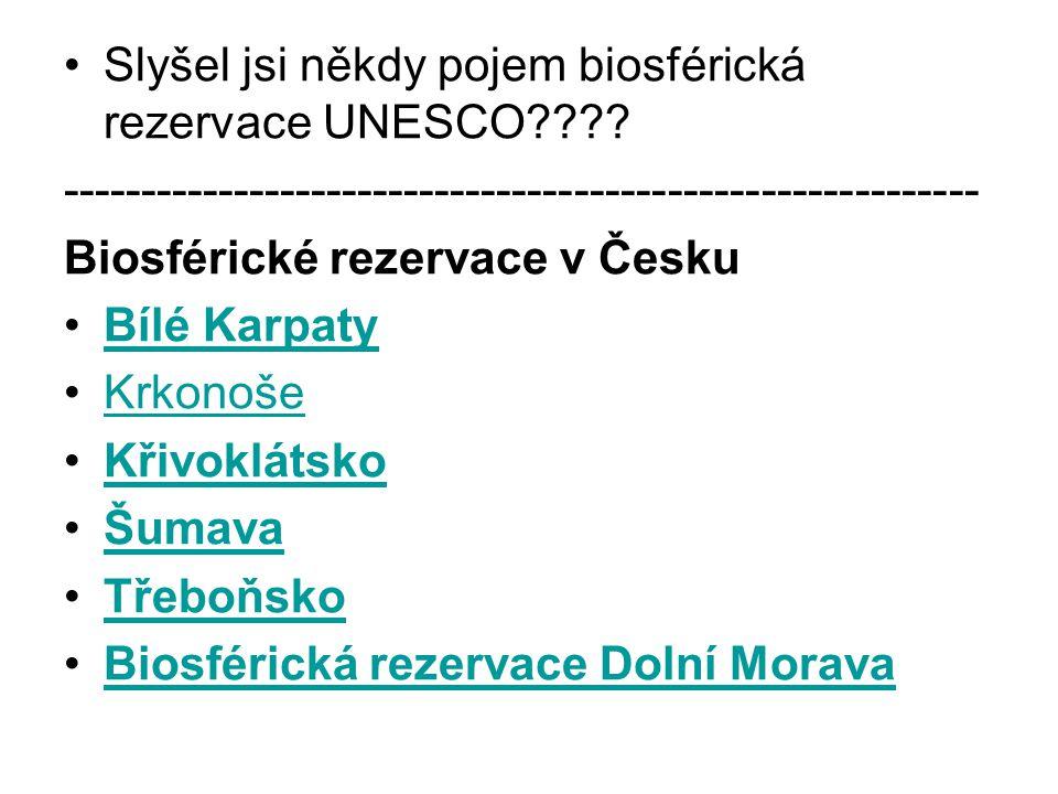 Slyšel jsi někdy pojem biosférická rezervace UNESCO???.