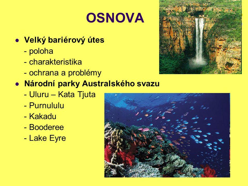 OSNOVA Velký bariérový útes - poloha - charakteristika - ochrana a problémy Národní parky Australského svazu - Uluru – Kata Tjuta - Purnululu - Kakadu