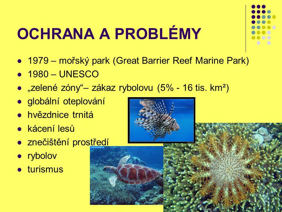 """OCHRANA A PROBLÉMY 1979 – mořský park (Great Barrier Reef Marine Park) 1980 – UNESCO """"zelené zóny""""– zákaz rybolovu (5% - 16 tis. km²) globální oteplov"""