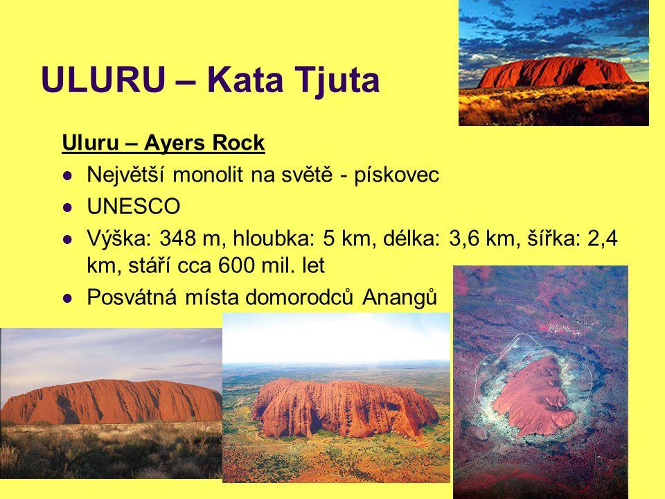 ULURU – Kata Tjuta Uluru – Ayers Rock Největší monolit na světě - pískovec UNESCO Výška: 348 m, hloubka: 5 km, délka: 3,6 km, šířka: 2,4 km, stáří cca