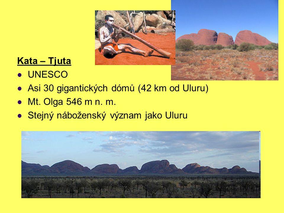 Kata – Tjuta UNESCO Asi 30 gigantických dómů (42 km od Uluru) Mt. Olga 546 m n. m. Stejný náboženský význam jako Uluru