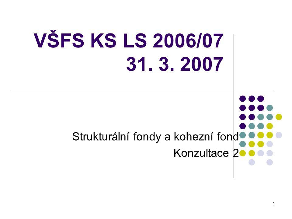 1 VŠFS KS LS 2006/07 31. 3. 2007 Strukturální fondy a kohezní fond Konzultace 2