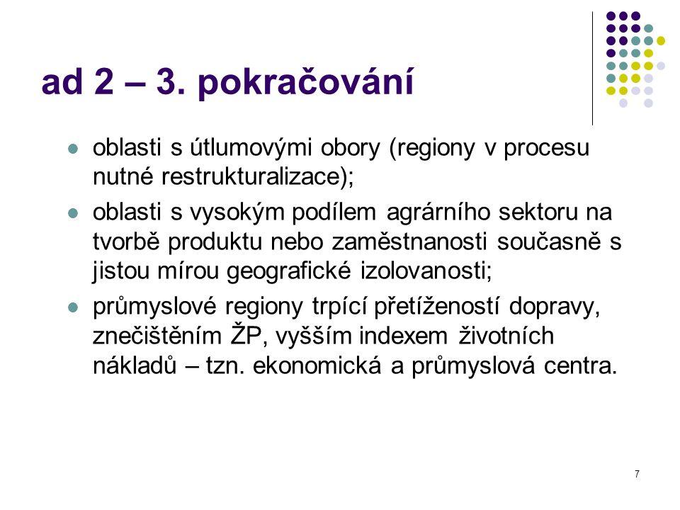 7 ad 2 – 3. pokračování oblasti s útlumovými obory (regiony v procesu nutné restrukturalizace); oblasti s vysokým podílem agrárního sektoru na tvorbě