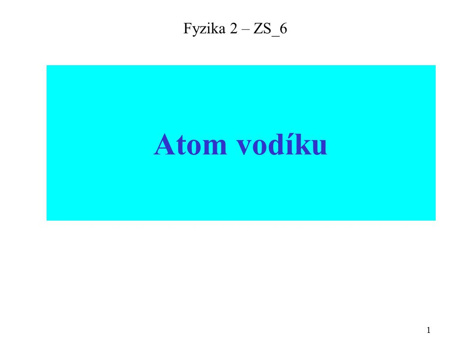 1 Fyzika 2 – ZS_6 Atom vodíku