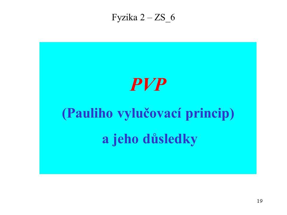 19 Fyzika 2 – ZS_6 PVP (Pauliho vylučovací princip) a jeho důsledky