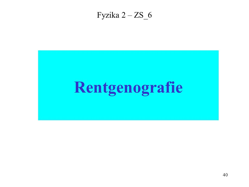 40 Fyzika 2 – ZS_6 Rentgenografie
