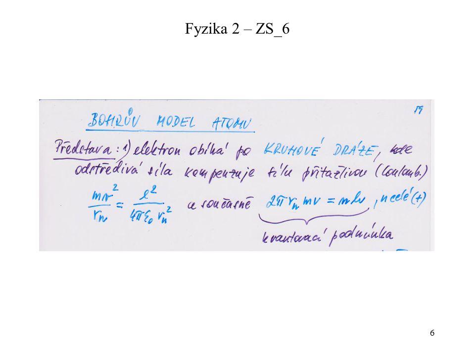 7 (tato podmínka ale neplatí)* )*: dnes víme, že při pohybu po kruhové dráze musí elektron zářit