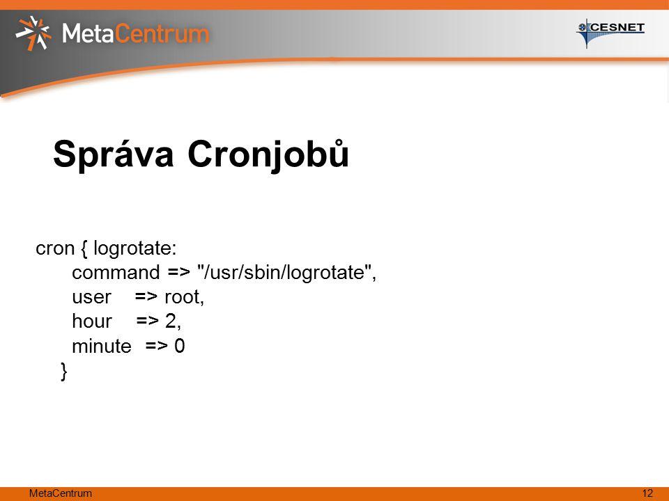 MetaCentrum12 Správa Cronjobů cron { logrotate: command =>