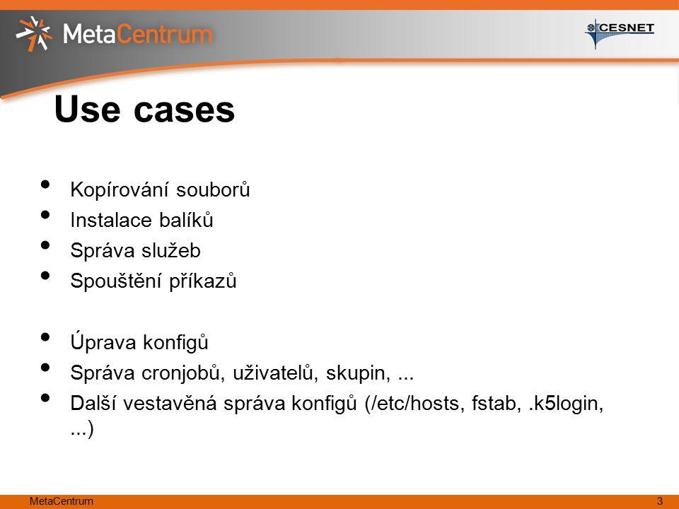 MetaCentrum3 Use cases Kopírování souborů Instalace balíků Správa služeb Spouštění příkazů Úprava konfigů Správa cronjobů, uživatelů, skupin,...