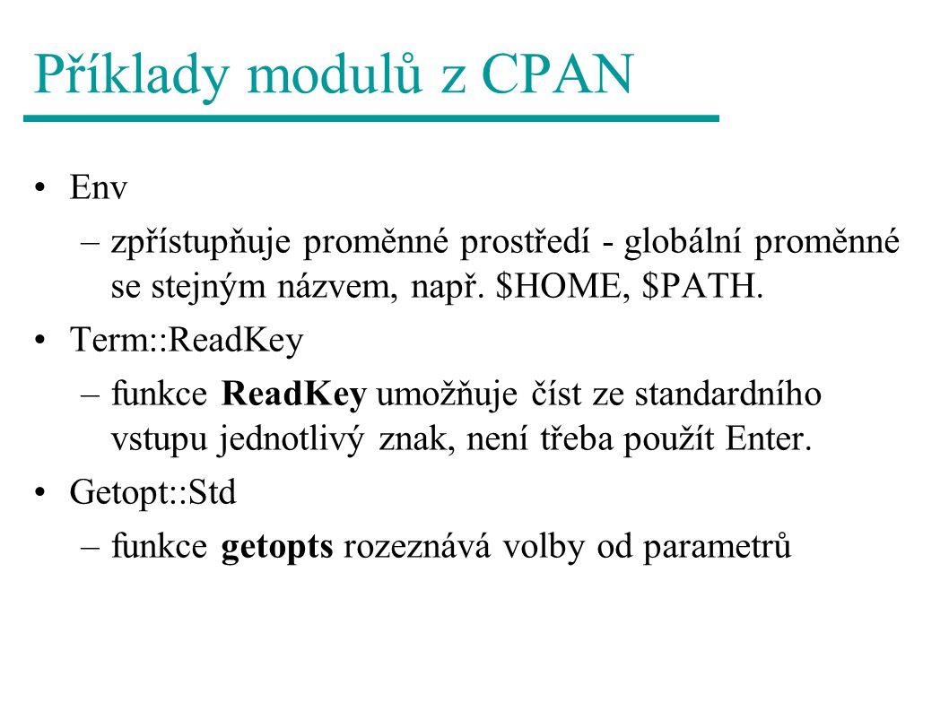 Příklady modulů z CPAN Env –zpřístupňuje proměnné prostředí - globální proměnné se stejným názvem, např.