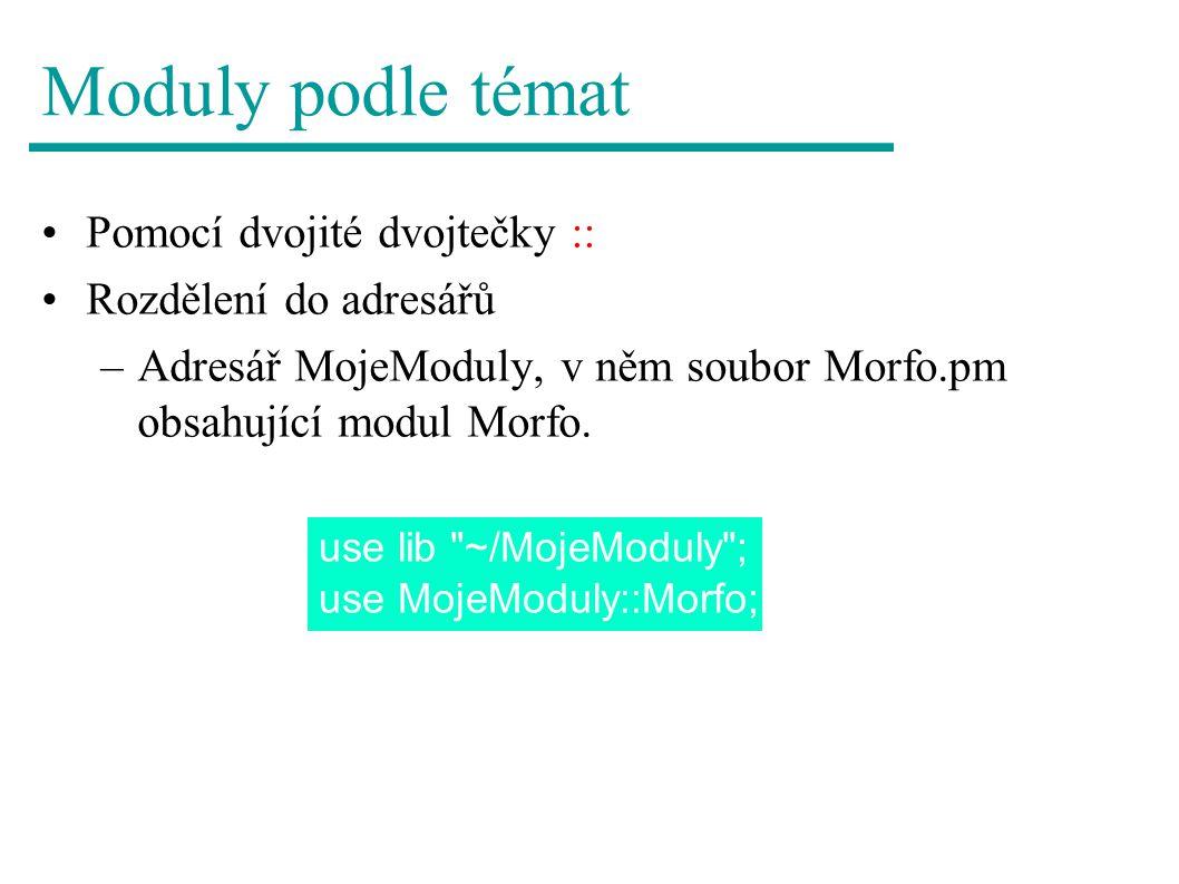 Moduly podle témat Pomocí dvojité dvojtečky :: Rozdělení do adresářů –Adresář MojeModuly, v něm soubor Morfo.pm obsahující modul Morfo.