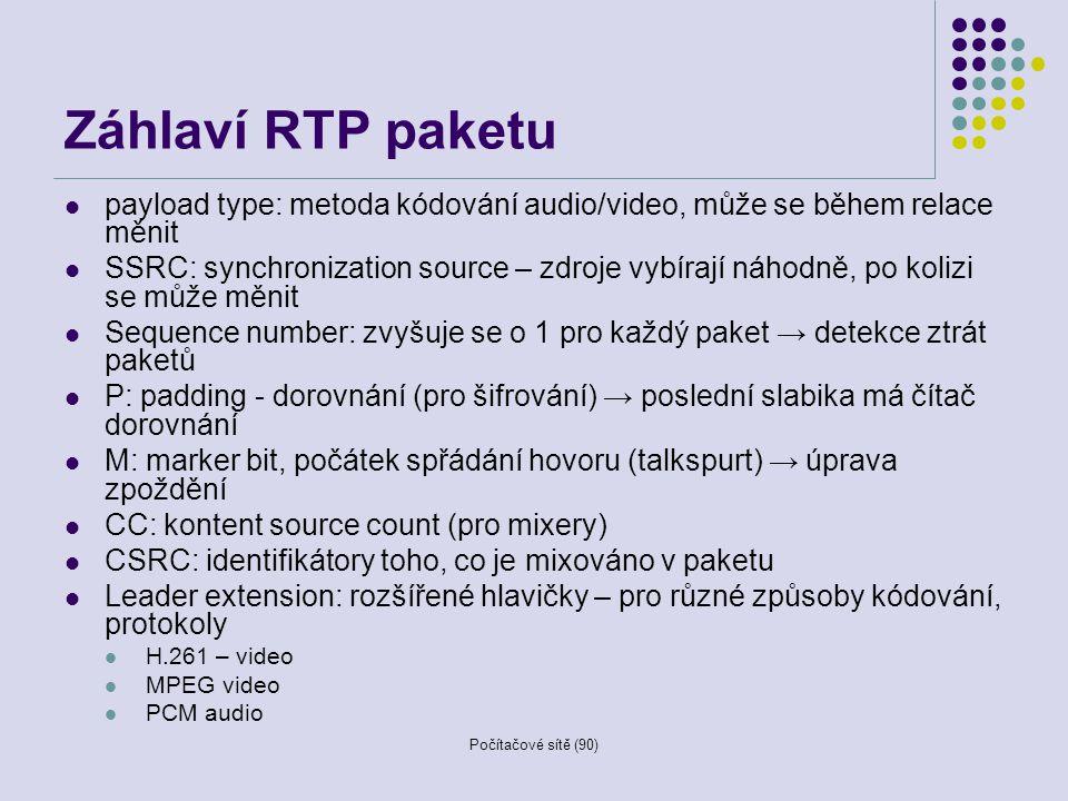 Počítačové sítě (90) Záhlaví RTP paketu payload type: metoda kódování audio/video, může se během relace měnit SSRC: synchronization source – zdroje vy