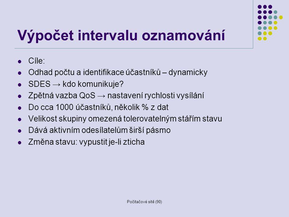 Počítačové sítě (90) Výpočet intervalu oznamování Cíle: Odhad počtu a identifikace účastníků – dynamicky SDES → kdo komunikuje? Zpětná vazba QoS → nas