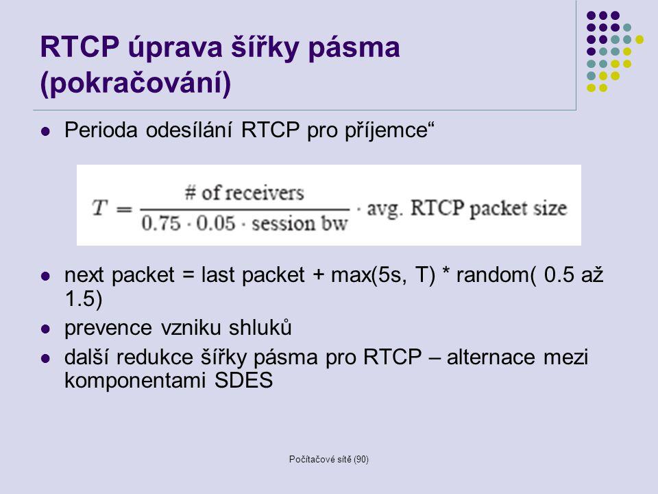 """Počítačové sítě (90) RTCP úprava šířky pásma (pokračování) Perioda odesílání RTCP pro příjemce"""" next packet = last packet + max(5s, T) * random( 0.5 a"""