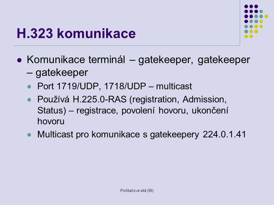 Počítačové sítě (90) H.323 komunikace Komunikace terminál – gatekeeper, gatekeeper – gatekeeper Port 1719/UDP, 1718/UDP – multicast Používá H.225.0-RA