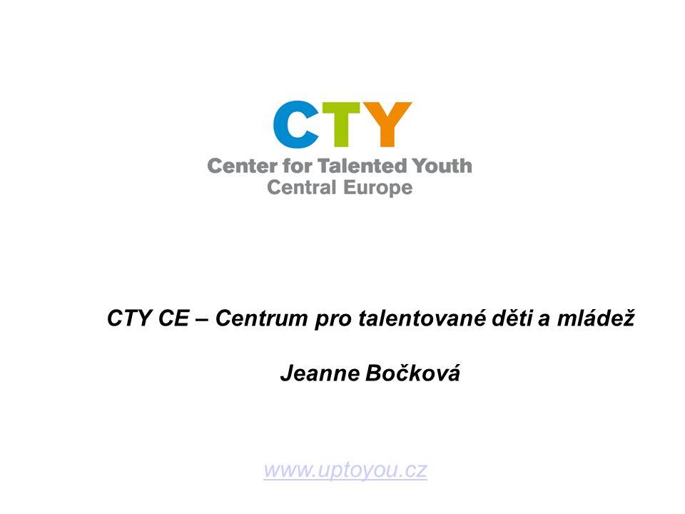 www.uptoyou.cz CTY CE – Centrum pro talentované děti a mládež Jeanne Bočková