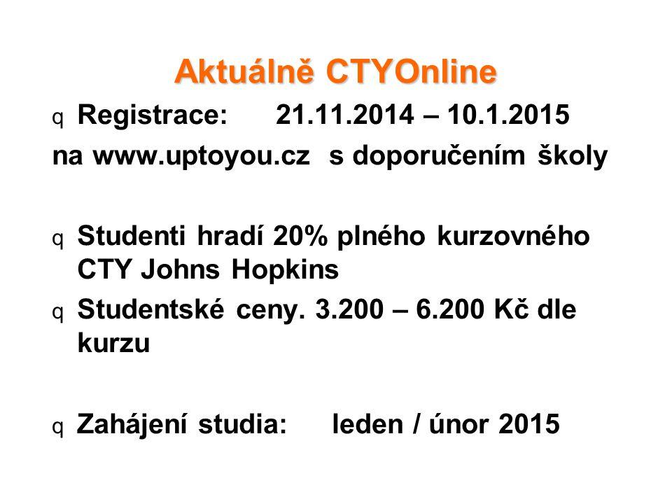 Aktuálně CTYOnline q Registrace: 21.11.2014 – 10.1.2015 na www.uptoyou.cz s doporučením školy q Studenti hradí 20% plného kurzovného CTY Johns Hopkins q Studentské ceny.