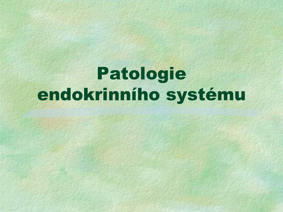 2 Endokrinopatie = důsledek hypofunkce nebo hyperfunkce endokrinních žláz Patomorfologie :  hyperplazie, hypertrofie  hyperplazeogenní neoplazie