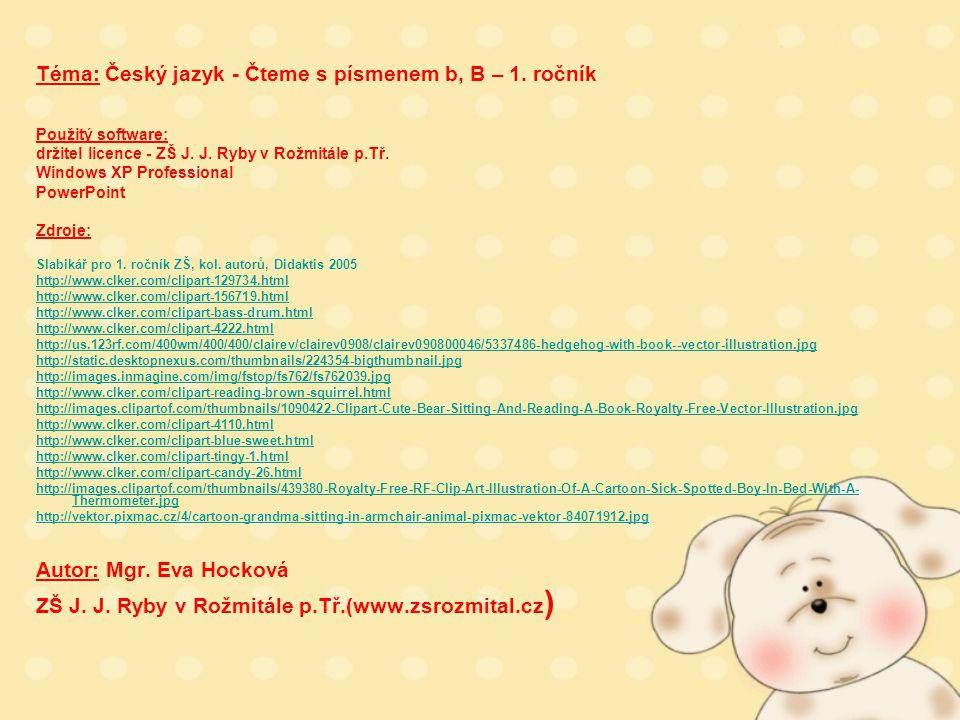 Téma: Český jazyk - Čteme s písmenem b, B – 1. ročník Použitý software: držitel licence - ZŠ J. J. Ryby v Rožmitále p.Tř. Windows XP Professional Powe