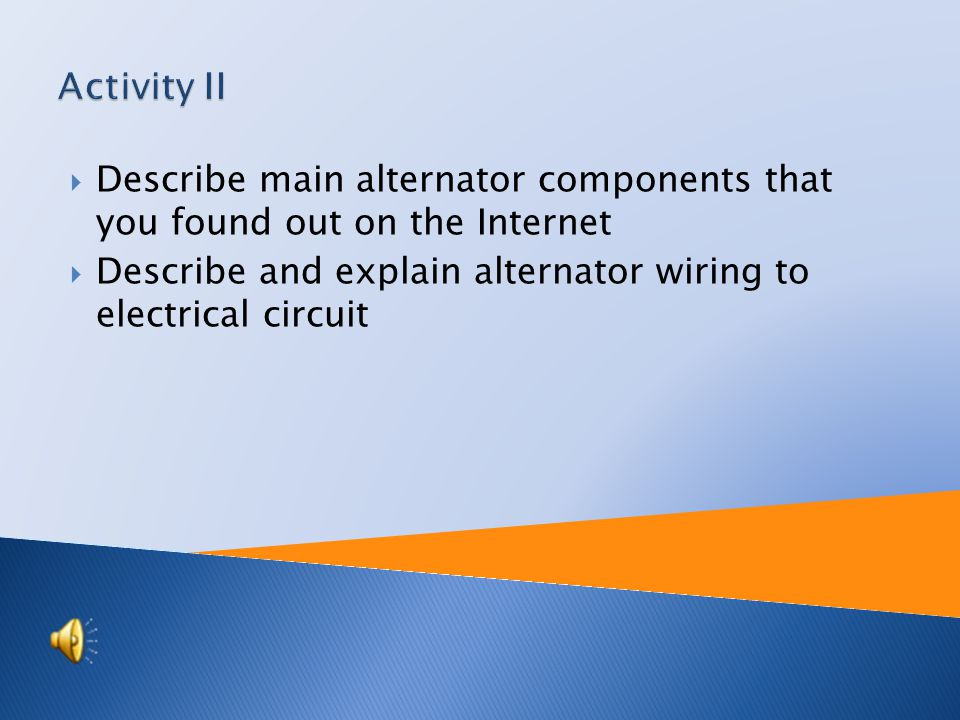  Find out alternator on the Internet: a) Alternator´s rotor and stator b) Find out on the Internet alternator wiring diagram wired to electrical circ