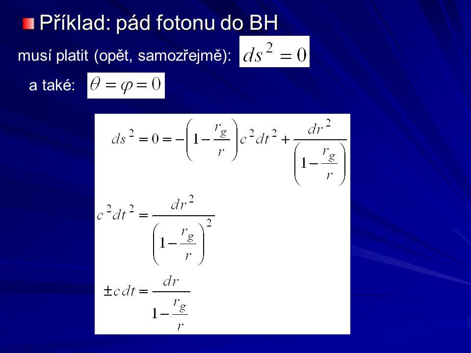 Příklad: pád fotonu do BH musí platit (opět, samozřejmě): a také: