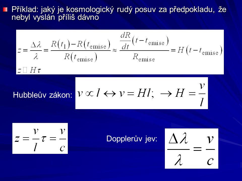 Příklad: jaký je kosmologický rudý posuv za předpokladu, že nebyl vyslán příliš dávno Hubbleův zákon: Dopplerův jev:
