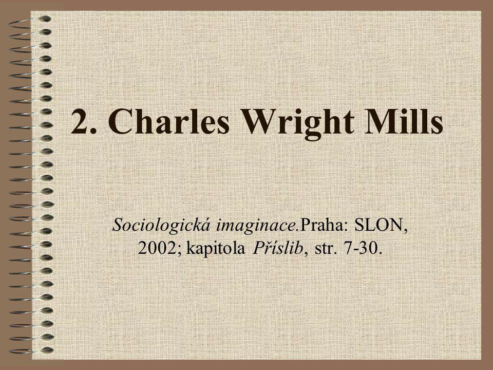2. Charles Wright Mills Sociologická imaginace.Praha: SLON, 2002; kapitola Příslib, str. 7-30.