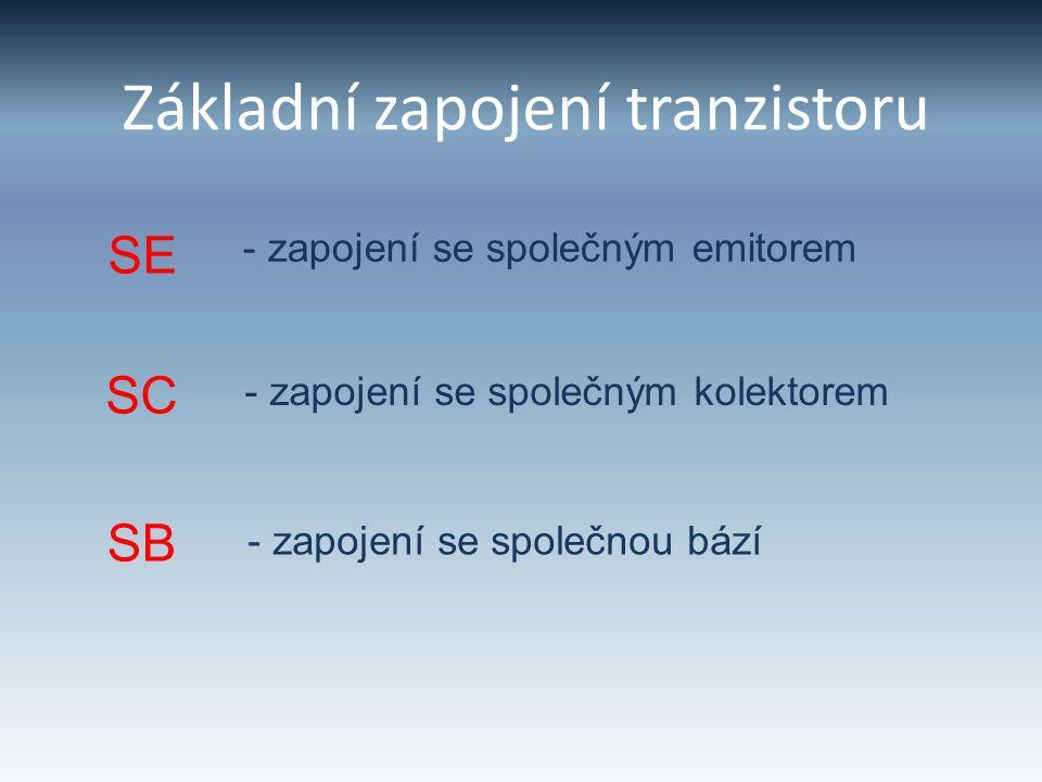 Základní zapojení tranzistoru SE SC SB - zapojení se společným emitorem - zapojení se společným kolektorem - zapojení se společnou bází