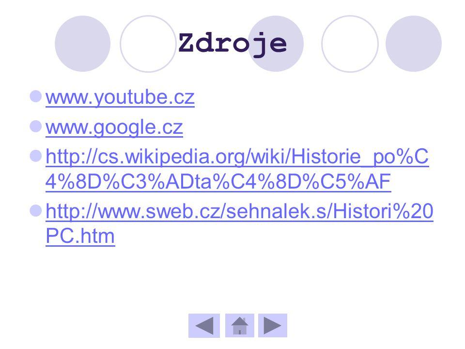 Zdroje www.youtube.cz www.google.cz http://cs.wikipedia.org/wiki/Historie_po%C 4%8D%C3%ADta%C4%8D%C5%AF http://cs.wikipedia.org/wiki/Historie_po%C 4%8