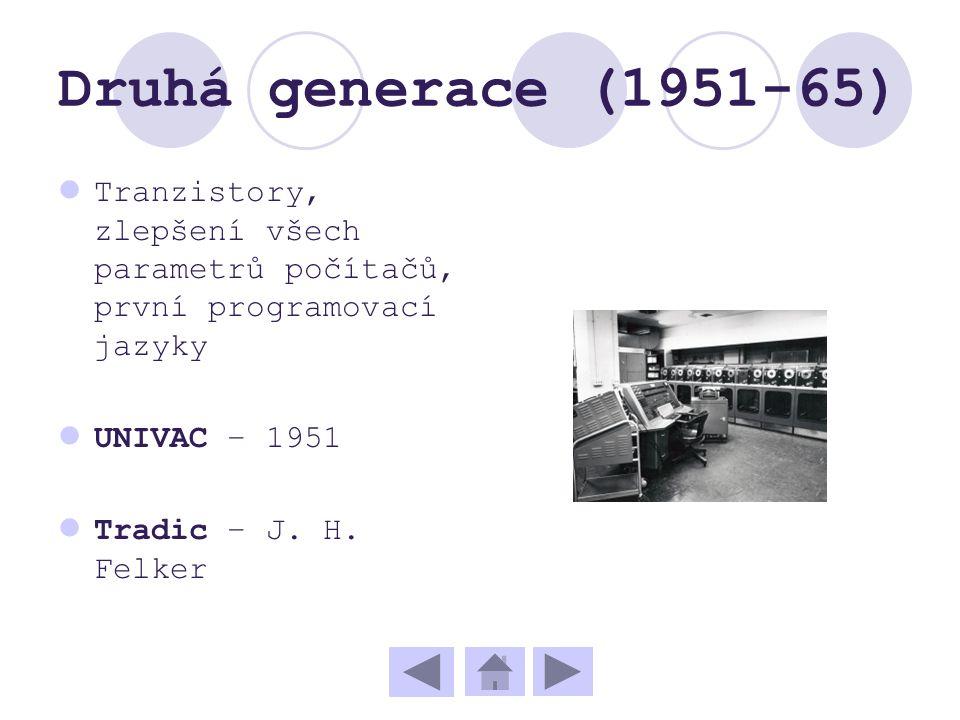 Druhá generace (1951-65) Tranzistory, zlepšení všech parametrů počítačů, první programovací jazyky UNIVAC – 1951 Tradic – J. H. Felker