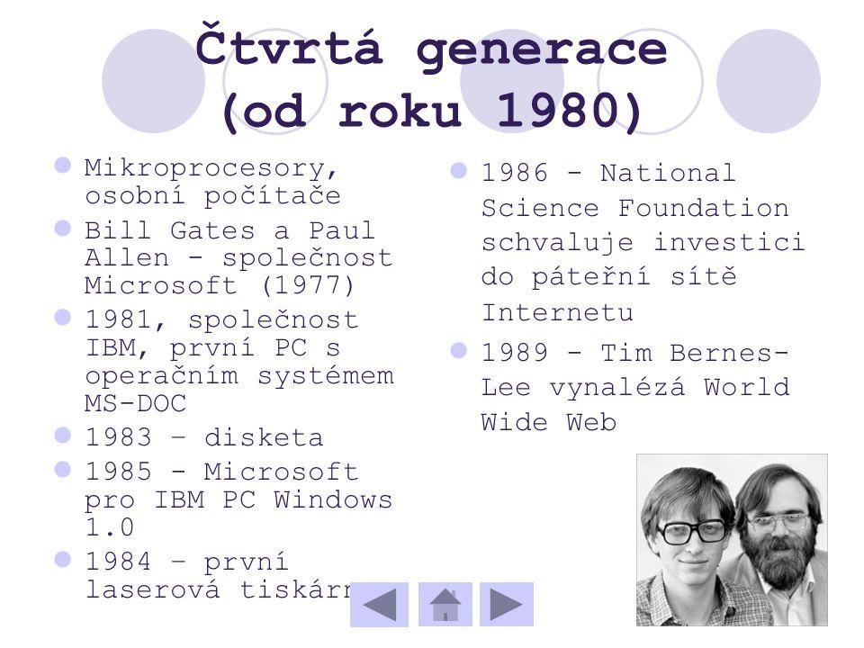Čtvrtá generace (od roku 1980) Mikroprocesory, osobní počítače Bill Gates a Paul Allen - společnost Microsoft (1977) 1981, společnost IBM, první PC s