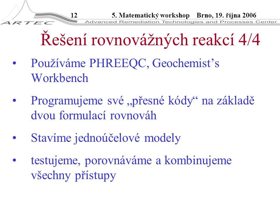 """125. Matematický workshop Brno, 19. října 2006 Řešení rovnovážných reakcí 4/4 Používáme PHREEQC, Geochemist's Workbench Programujeme své """"přesné kódy"""""""