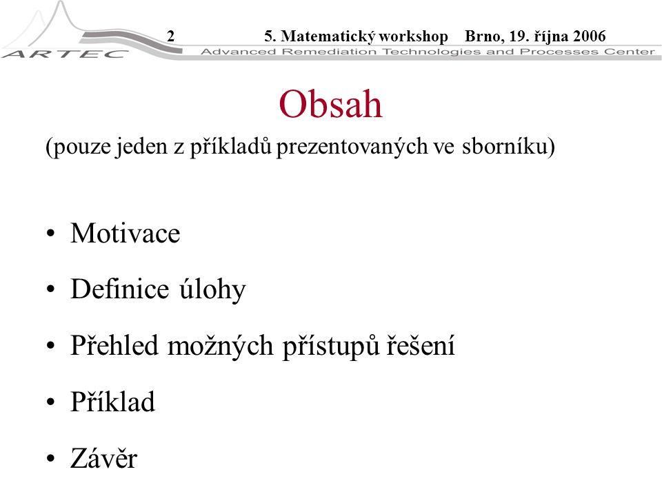 25. Matematický workshop Brno, 19. října 2006 Obsah (pouze jeden z příkladů prezentovaných ve sborníku) Motivace Definice úlohy Přehled možných přístu