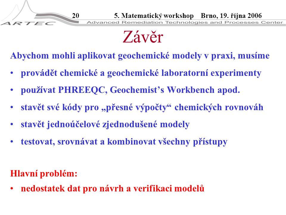 205. Matematický workshop Brno, 19. října 2006 Závěr Abychom mohli aplikovat geochemické modely v praxi, musíme provádět chemické a geochemické labora