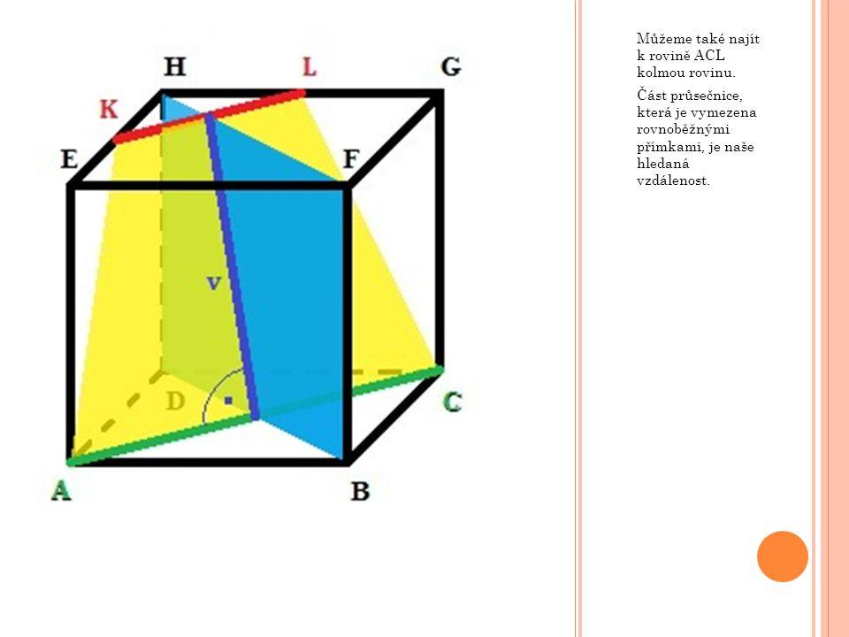 Můžeme také najít k rovině ACL kolmou rovinu. Část průsečnice, která je vymezena rovnoběžnými přímkami, je naše hledaná vzdálenost.