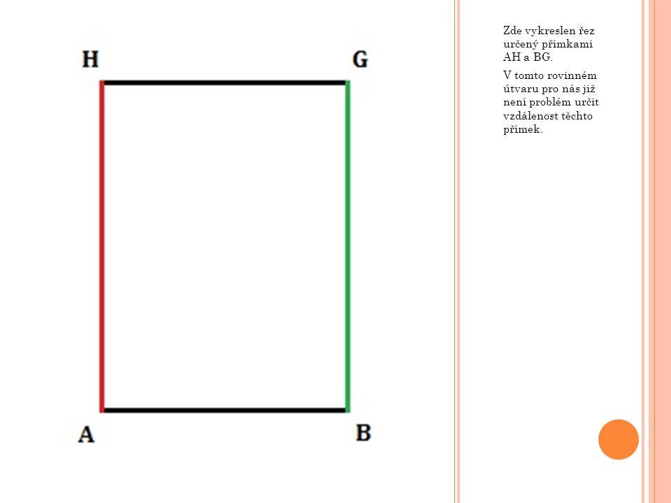 Zde vykreslen řez určený přímkami AH a BG. V tomto rovinném útvaru pro nás již není problém určit vzdálenost těchto přímek.